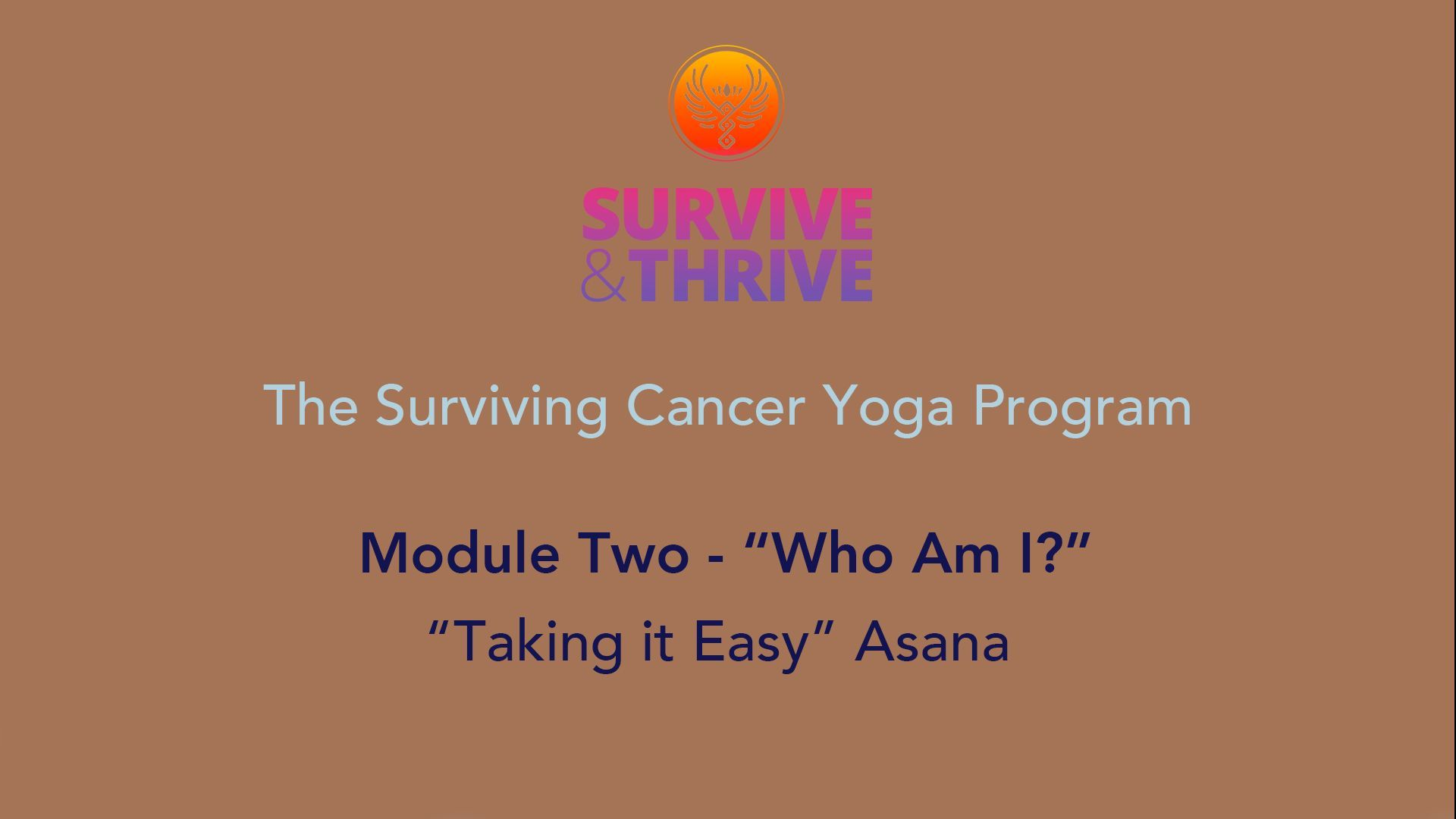 SURVIVE AND THRIVE | MODULE 2 - WHO AM I? | TAKING IT EASY ASANA