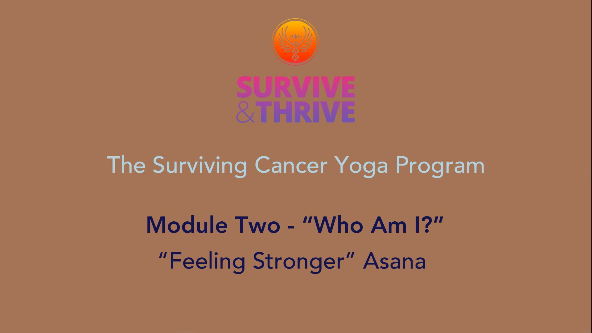 SURVIVE AND THRIVE | MODULE 2 - WHO AM I? | FEELING STRONGER ASANA