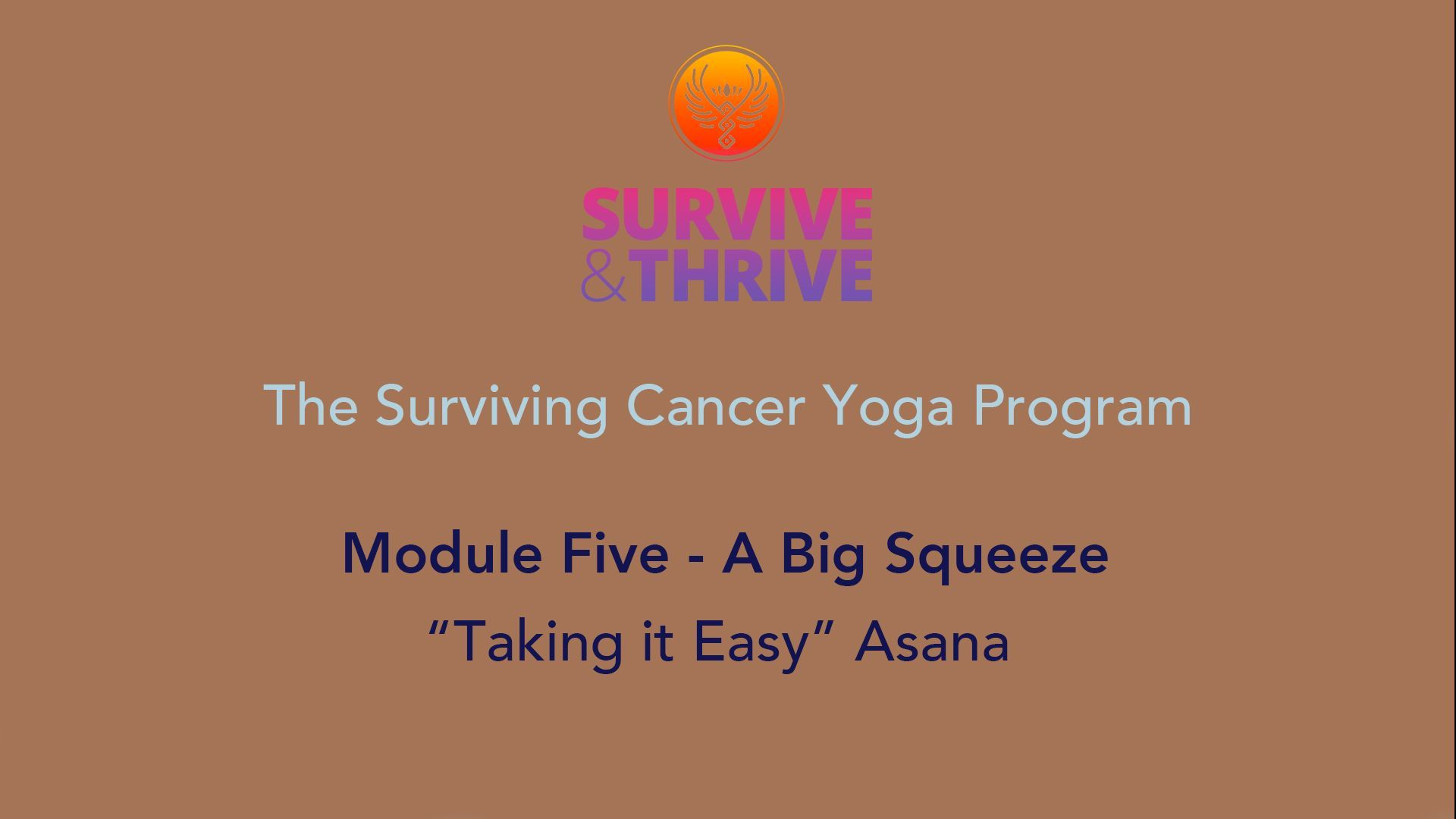 SURVIVE AND THRIVE | MODULE 5 - A BIG SQUEEZE | TAKING IT EASY ASANA
