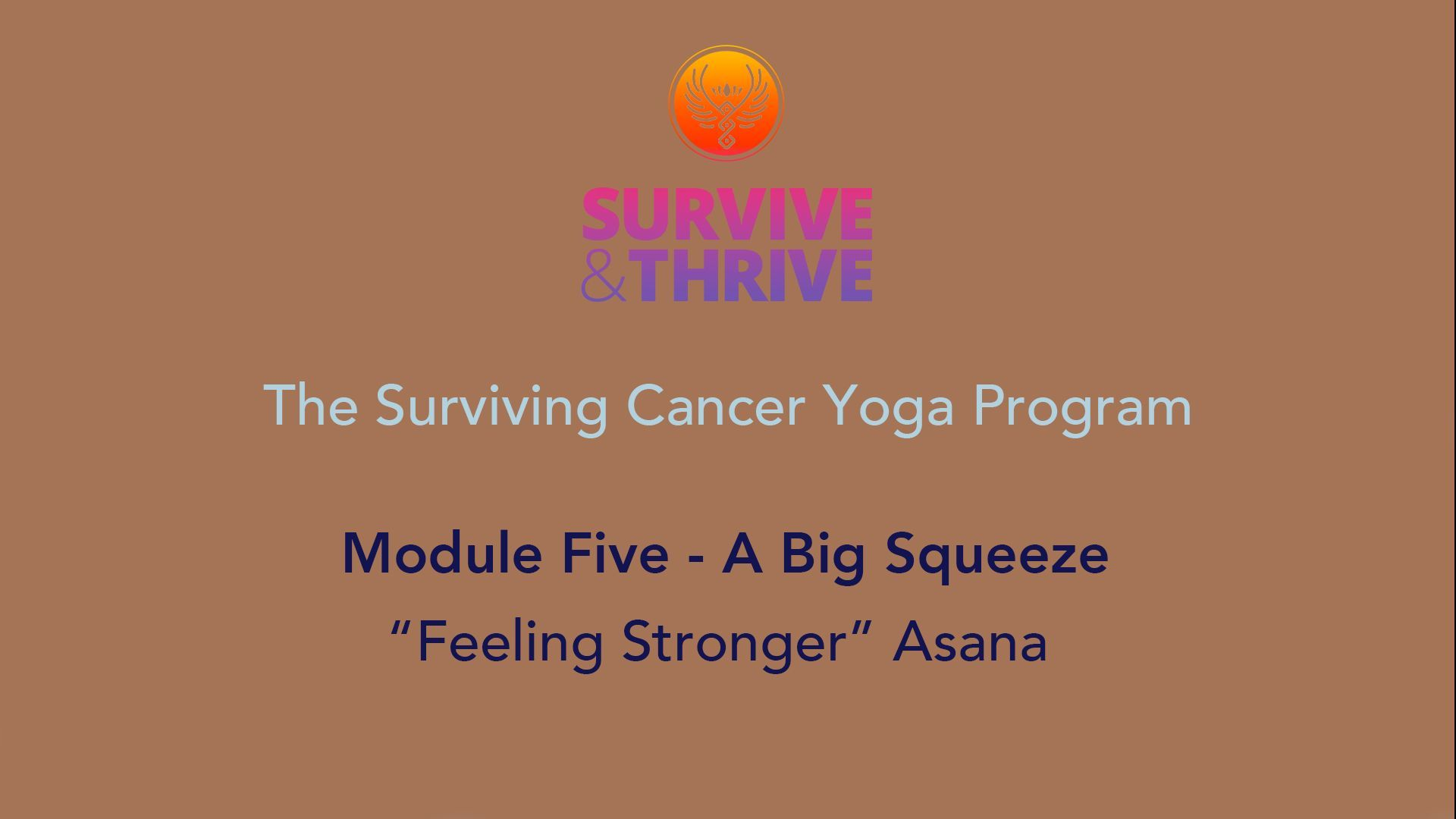 SURVIVE AND THRIVE | MODULE 5 - A BIG SQUEEZE | FEELING STRONGER ASANA