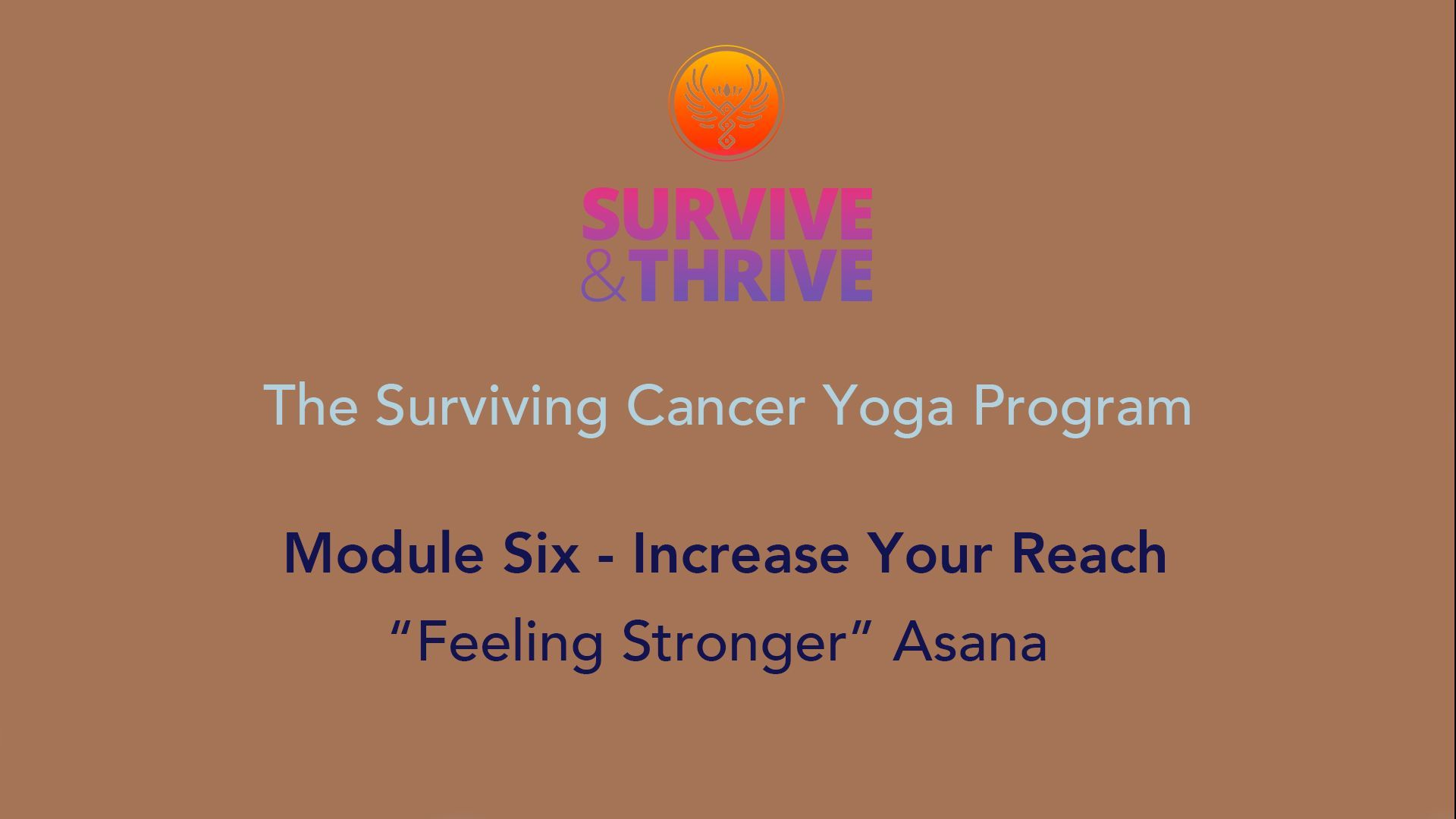 SURVIVE AND THRIVE | MODULE 6 - INCREASE YOUR REACH | FEELING STRONGER ASANA