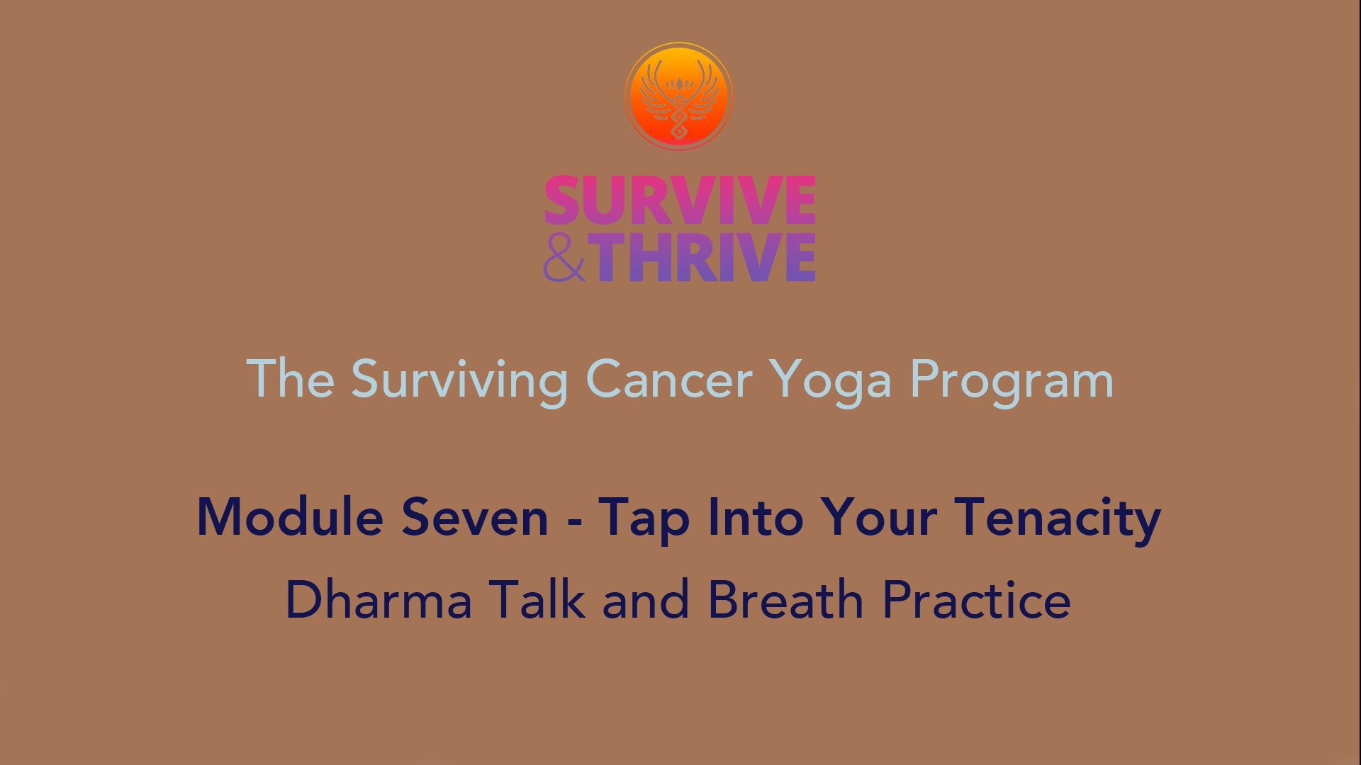 SURVIVE AND THRIVE | MODULE 7 - TAP INTO YOUR TENACITY | DHARMA TALK