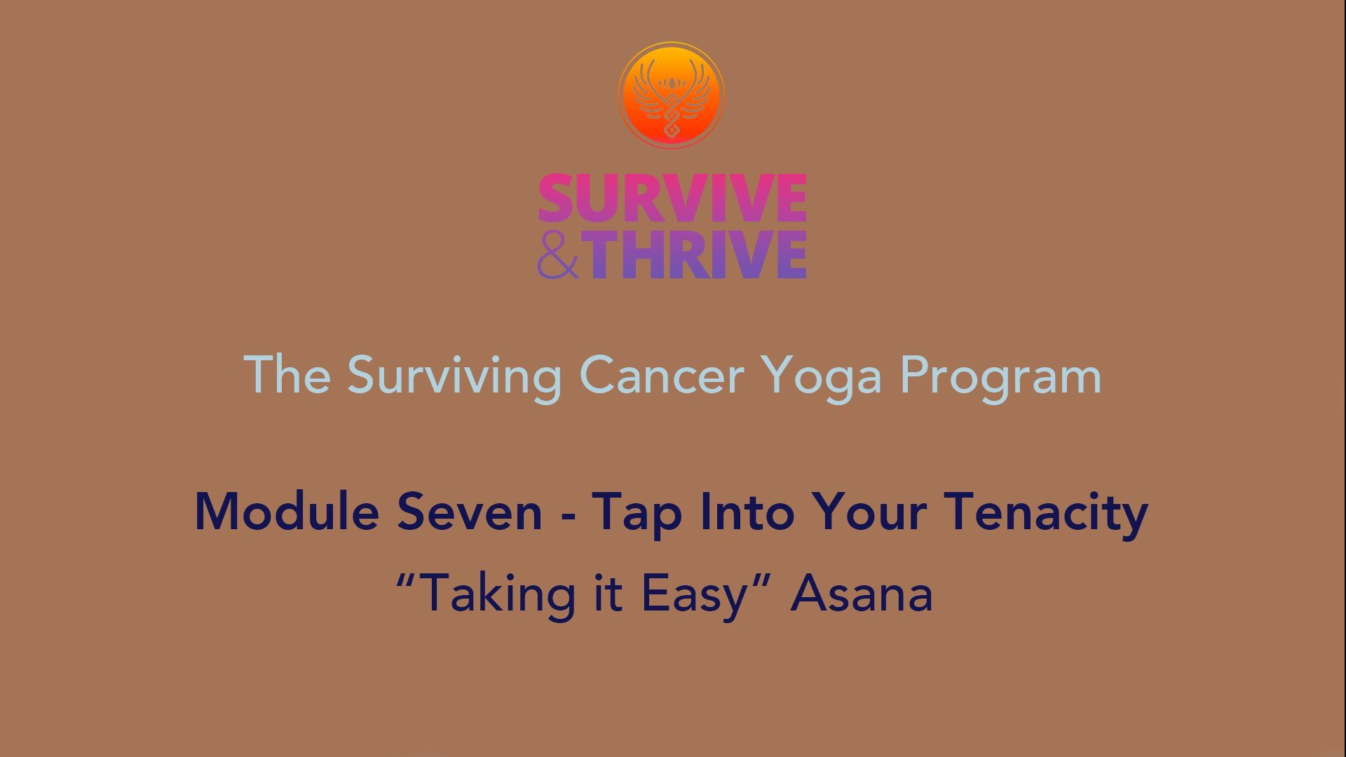 SURVIVE AND THRIVE | MODULE 7 - TAP INTO YOUR TENACITY | TAKING IT EASY ASANA