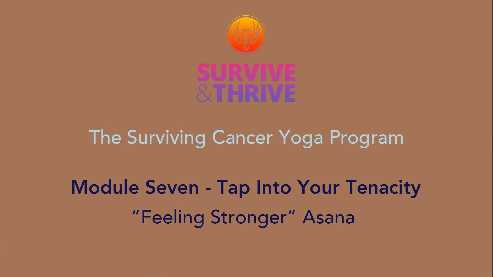 SURVIVE AND THRIVE | MODULE 7 - TAP INTO YOUR TENACITY | FEELING STRONGER ASANA