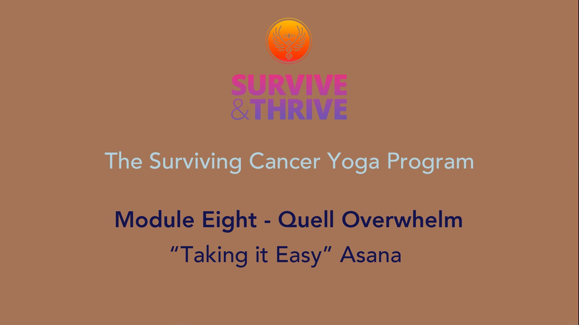 SURVIVE AND THRIVE | MODULE 8 - QUELL OVERWHELM | TAKING IT EASY ASANA