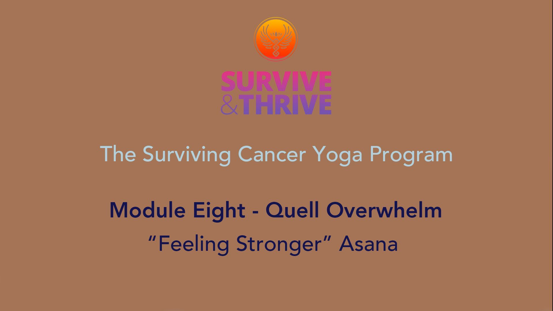 SURVIVE AND THRIVE | MODULE 8 - QUELL OVERWHELM | FEELING STRONGER ASANA