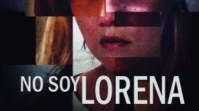 I AM NOT LORENA / NO SOY LORENA
